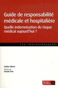 Sabine Gibert - Guide de responsabilité médicale et hospitalière - Quelle indemnisation du risque médical aujourd'hui ?.