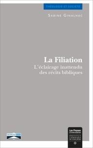Sabine Ginalhac - La filiation - L'éclairage inattendu des récits bibliques.