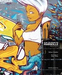 Sabine Glaubitz - Sur les murs de Marseille (street art in the city).