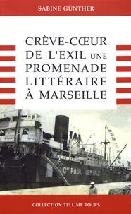 Sabine Günther - Crève-coeur de l'exil - Une promenade littéraire à Marseille.