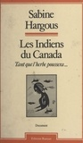 Sabine Hargous - Les Indiens du Canada : tant que l'herbe poussera....