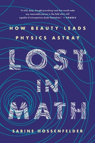 Lost in Math. How Beauty Leads Physics Astray