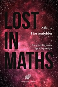 Sabine Hossenfelder - Lost in Maths - Comment la beauté égare la physique.