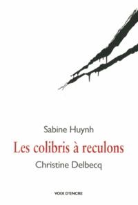 Sabine Huynh et Christine Delbecq - Les colibris à reculons.
