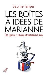 Sabine Jansen - Les boîtes à idées de Marianne - État, expertise et relations internationales en France.