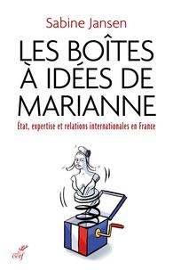 Sabine Jansen - Les boîtes à idées de Marianne - Etat, expertise et relations internationales en France (1935-1985).