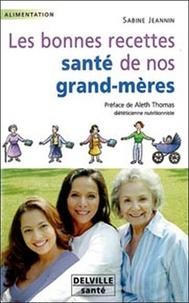 Sabine Jeannin - Les bonnes recettes santé de nos grands-mères.