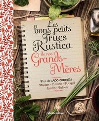 Sabine Jeannin et Catherine Lamontagne - Les bons petits trucs Rustica de nos grands-mères - Plus de 1500 conseils : maison, cuisine, potager, jardin, balcon.