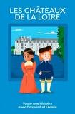 Sabine Jourdain - Les châteaux de la Loire - Toute une histoire avec Gaspard et Léonie.