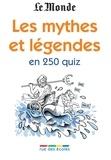 Sabine Jourdain et Stéphanie Wyler - Les mythes et légendes en 250 quiz.