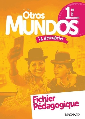Espagnol 1re A2+>B1 Otros Mundos ¡A descubrir!. Fichier pédagogique  Edition 2019
