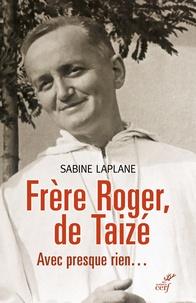 Sabine Laplane - Frère Roger de Taizé - Avec presque rien....