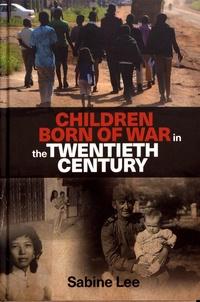 Sabine Lee - Children born of war in the twentieth century.