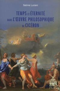 Sabine Luciani - Temps et éternité dans l'oeuvre philosophique de Cicéron.