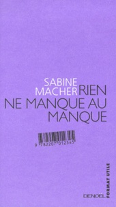 Sabine Macher - Rien ne manque au manque.