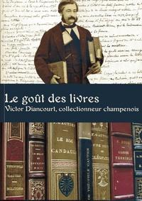 Sabine Maffre et Jean-Louis Haquette - Le goût des livres - Victor Diancourt, collectionneur champenois.