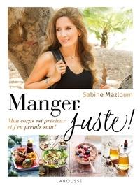 Sabine Mazloum - Manger juste ! - Mon corps est précieux et j'en prends soin !.