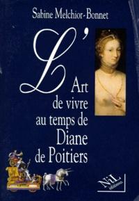 Sabine Melchior-Bonnet - L'art de vivre au temps de Diane de Poitiers.