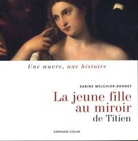 Sabine Melchior-Bonnet - La jeune fille au miroir de Titien.