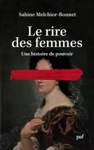 Sabine Melchior-Bonnet - Le rire des femmes - Une histoire de pouvoir.