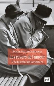 Sabine Melchior-Bonnet - Les revers de l'amour - Une histoire de la rupture.