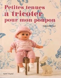 Sabine Michaut - Petites tenues à tricoter pour mon poupon.