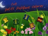 Sabine Minssieux et Heather Cahoon - Cinq petits papillons colorés - Pour rêver en couleurs.