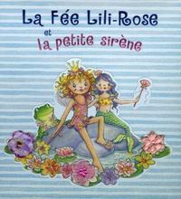 Sabine Minssieux et Monika Finsterbusch - La Fée Lili-Rose et la petite sirène.