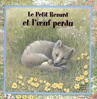 Sabine Minssieux et Maggie Kneen - Le Petit Renard et l'oeuf perdu.