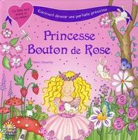 Sabine Minssieux et Dawn Apperley - Princesse Bouton de Rose - Ou comment devenir une parfaite princesse !.