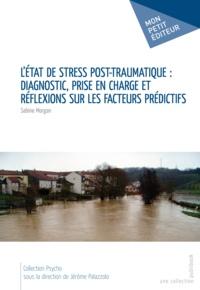 Sabine Morgan - L'Etat de stress post-traumatique : diagnostic, prise en charge et réflexions sur les facteurs prédictifs.