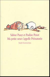 Sabine Panet et Pauline Penot - Ma petite soeur s'appelle Prématurée.