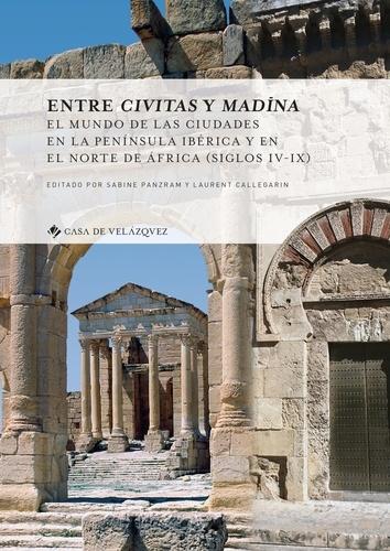 Entre civitas y madina. El mundo de las ciudades en la peninsula ibérica y en el norte de Africa (siglos IV-IX)