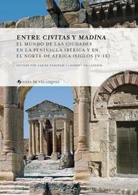 Sabine Panzram et Laurent Callegarin - Entre civitas y madina - El mundo de las ciudades en la peninsula ibérica y en el norte de Africa (siglos IV-IX).