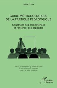 Sabine Pendia - Guide méthodologique de la pratique pédagogique - Construire ses compétences et renforcer ses capacités.