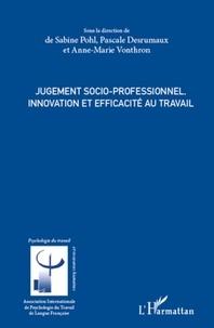 Sabine Pohl et Pascale Desrumaux - Jugement socio-professionnel - Innovation et efficacité au travail.