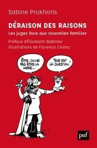 Sabine Prokhoris - Déraison des raisons - Les juges faces aux nouvelles familles.