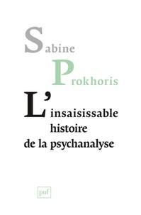 Sabine Prokhoris - L'insaisissable histoire de la psychanalyse.