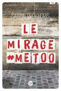 Sabine Prokhoris - Le Mirage #MeToo - Réflexions à partir du cas français.