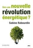 Sabine Rabourdin - Vers une nouvelle révolution énergétique ?.