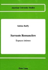 Sabine Raffy - Sarraute romancière - Espaces intimes.