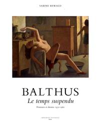 Sabine Rewald - Balthus - Le temps suspendu, peintures et dessins 1932-1960.
