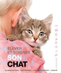 Sabine Rolland - Elever et soigner son chat - Alimentation, entretien, comportement, santé.