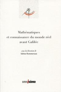 Sabine Rommevaux - Mathématiques et connaissance du monde réel avant Galilée.