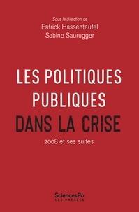 Sabine Saurugger et Patrick Hassenteufel - Les politiques publiques dans la crise - 2008 et ses suites.