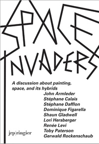 Sabine Schaschl-Cooper et Simon Baur - Space Invaders - A Discussion about Painting, Space, and Its Hybrids.