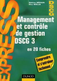 Sabine Sépari et Guy Solle - Management et contrôle de gestion DSCG 3 en 20 fiches.