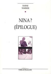 Sabine Tamisier - Nina ? (Epilogue) - Lendemains pour La Mouette d'Anton Tchekhov.