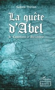 Sabine Thirion - La quête d'Abel - De Castellane à Alexandrie.