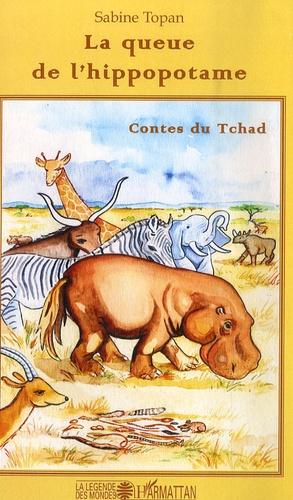 Sabine Topan - La queue de l'hippopotame - Contes du Tchad.